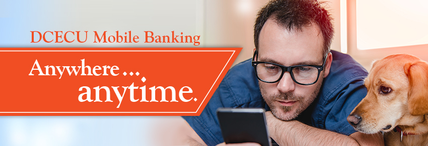 DCECU Mobile Banking. Anywhere... anytime.