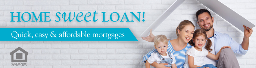 HOME Sweet LOAN! Quick, easy & affordable mortgages
